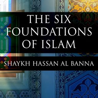 The Six Foundations of Islam - Lesson 1 - Shaykh Hassan Al Banna