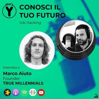 """""""Conosci il tuo futuro"""" con Marco Aiuto TRUEMILLENNIALS [Job Hacking]"""