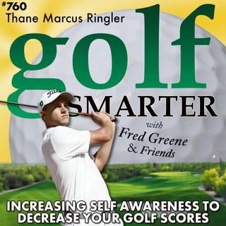 Increase Your Self Awareness to Decrease Your Golf Scores featuring Thane Marcus