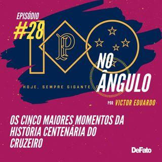 #28 - Os cinco maiores momentos da história centenária do Cruzeiro