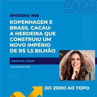 #68 - Kopenhagen e Brasil Cacau: A herdeira que construiu um novo império de R$ 1,5 bilhão