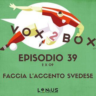 Episodio 39 (2x09) - Faccia l'accento svedese - con Siavoush Fallahi