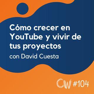 Cómo crecer en YouTube y vivir de tus proyectos, con David Cuesta #104