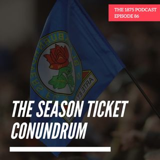 The Season Ticket Conundrum | Episode 86