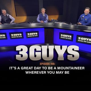 It's A Great Day To Be A Mountaineer Wherever You May Be with Tony Caridi, Brad Howe and Dan Lohmann