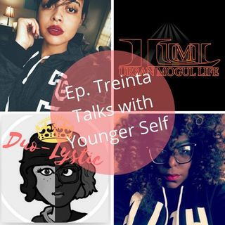 Ep. Treinta- Talks With Your Younger Self