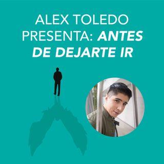 Alex Toledo presenta Antes de dejarte ir