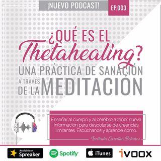 Ep3: Qué es Thetahealing, Una práctica de sanación a través de la meditación con Carolina Bolaños