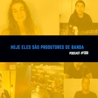 Hoje eles são Produtores de Bandas e Artistas - #QueroSerOProdutor - #008