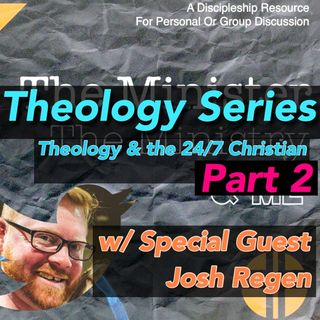 Theology & The 24/7 Christian - Part 2 w/ Special Guest Josh Ragan