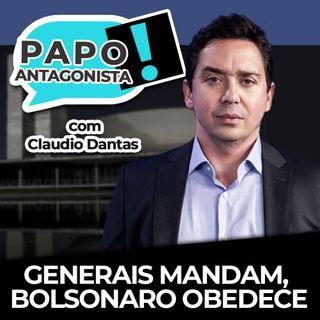 Generais mandam, Bolsonaro obedece - Papo Antagonista com Claudio Dantas e Mario Sabino