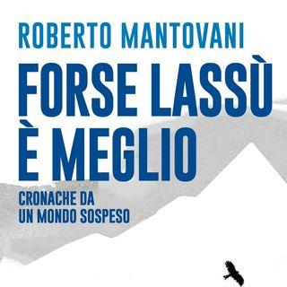 """Roberto Mantovani """"Forse lassù è meglio"""""""