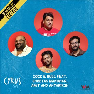 Ep. 544: Cock & Bull feat. Shreyas Manohar, Amit and Antariksh