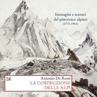 """Antonio De Rossi """"La costruzione delle Alpi"""" - Donzelli Editore"""