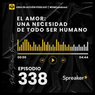 EP. 338 | El amor: Una necesidad de todo ser humano | #DMCpodcast