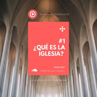 #1 ¿Qué es la iglesia?