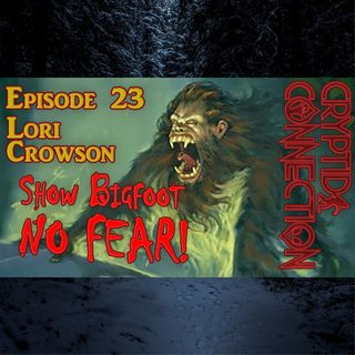 Epsiode 23 Lori Crowson - Show Bigfoot NO FEAR