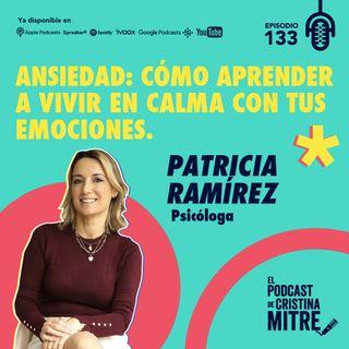 Ansiedad: cómo aprender a vivir en calma con tus emociones con Patricia Ramírez. Episodio 133.