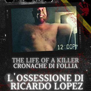 L'ossessione malata di Ricardo Lòpez