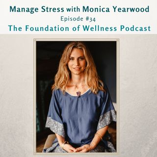 #34: Manage Stress with Monica Yearwood, Stress & Anxiety Expert and Ayurvedic Practitioner