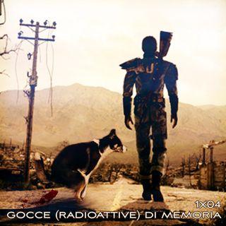 1x04: GOCCE (RADIOATTIVE) DI MEMORIA
