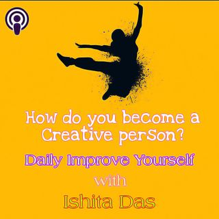 How do you become a Creative person?