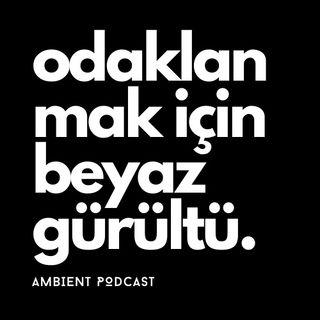 Ambient Podcasts Ortam Sesleri Tanıtımı