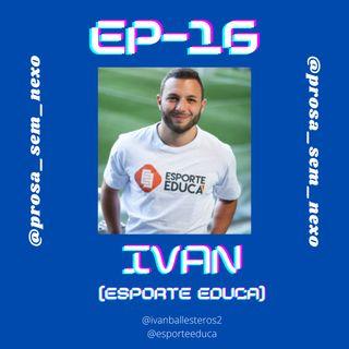 Ivan (Esporte Educa) - EP16
