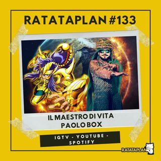 Ratataplan #133 | Il Maestro di Vita PAOLO BOX - La storia di Fafafabrizio