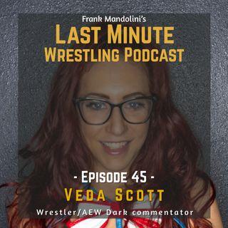 Ep. 45: Veda Scott (indie wrestler/AEW Dark commentator) on her work in AEW, women's wrestling and how to market yourself in wrestling