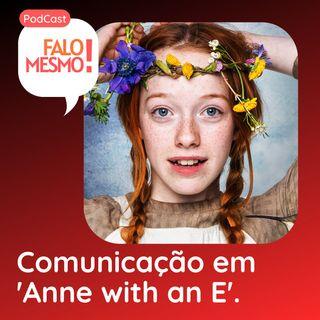 Episódio 02 - Comunicação em 'Anne with an E' - Podcast Falo Mesmo
