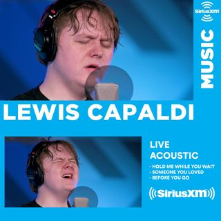 Lewis Capaldi - Acoustic LIVE @ SiriusXM | Full Show | Full Performance |  Hold Me While You Wait - Someone You Loved - Before You Go -