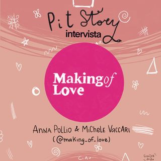 Intervista con Anna Pollio e Michele Vaccari (@making_of_love) - PitStory Extra Pt. 54