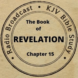 The Book of Revelation Chapter 15: (A King James Verse-by-Verse Bible Study)