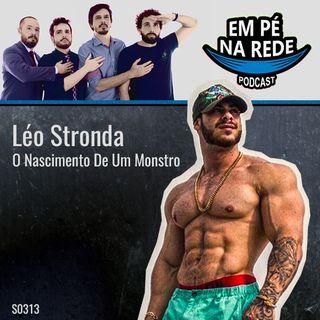 S03E13 - Léo Stronda - O Nascimento De Um Monstro