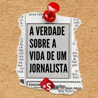 Segundou #60 - A verdade sobre a vida de um jornalista