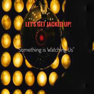 "LET'S GET JACKED UP! ""Something is Watching Us"""
