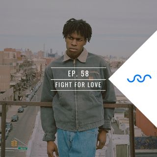 Ep. 58 Fight For Love