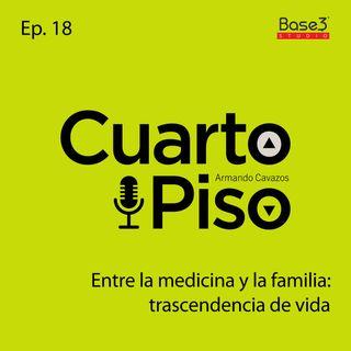 Entre la medicina y la familia: trascendencia de vida | Ep. 18