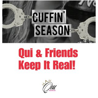 (S4E20) Cuffin' Season: Qui And Friends Keep It Real!