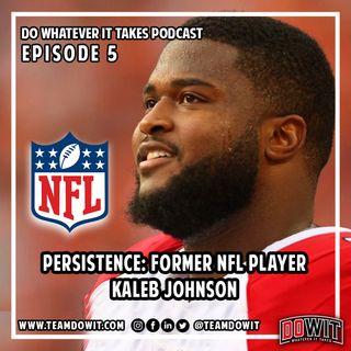 DOWIT #5 Persistence: Former NFL Player Kaleb Johnson
