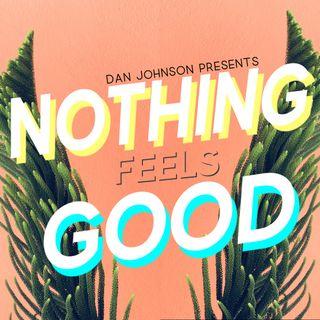 Nothing Feels Good - 2019-06-12