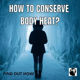 How To Conserve Your Body Heat?