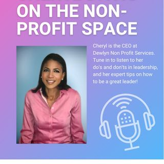 CEO & Business Leader Cheryl Davis Talks About The Non profit space, how to lead, and understanding the do's and don'ts in leadership