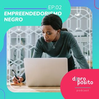 02. Empreendedorismo negro