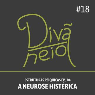 18 - A Neurose Histérica (Estruturas Psíquicas Ep. 04)