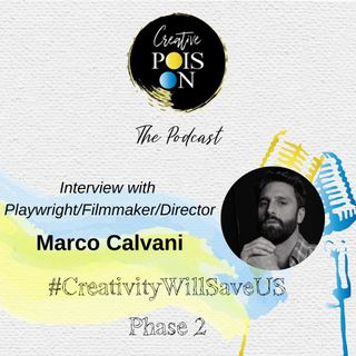 Interview with Playwright/Filmmaker/Director Marco Calvani - #CreativityWillSaveUs Phase 2