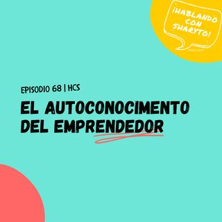 EP68 * El autoconocimiento del Emprendedor