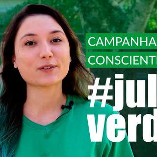 #93 - Campanhas de conscientização: conheça o #JulhoVerde