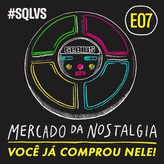 #SQLVS 07 - MERCADO DA NOSTALGIA: Você Já Comprou Nele!